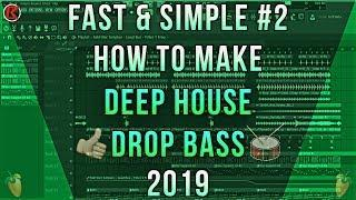Fast & Simple #2 | How To Make Deep House | FL Studio | Drop Bass | 2019