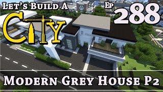 How To Build A City :: Minecraft :: Modern Grey House P2 :: E288