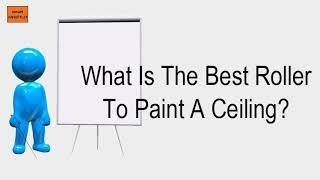 What Is The Best Roller To Paint A Ceiling?