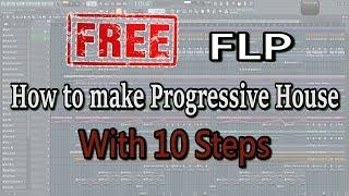 "How To Make: Progressive House ""With 10 Steps"" - FL Studio Tutorial [FREE FLP]"