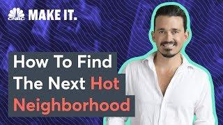 House Flipping? Here's How To Find The Next Hot Neighborhood | CNBC Make It.