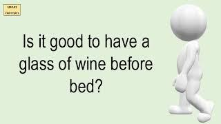 Is It Good To Have A Glass Of Wine Before Bed?