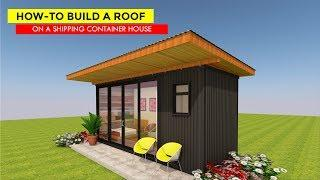 How-To Build a Roof on a Shipping Container House 2018 by SHELTERMODE