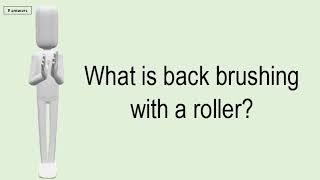 What Is Back Brushing With A Roller