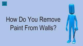 How Do You Remove Paint From Walls?