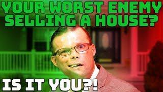 5 Ways You Are Your Own Worst Enemy Selling Your House!