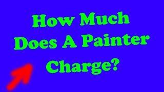 How Much Does A Painter Charge