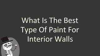 What is the best type of paint for interior walls