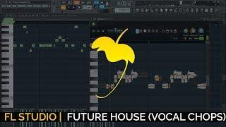 How To Make A Future House Drop (Vocal Chops) + FLP
