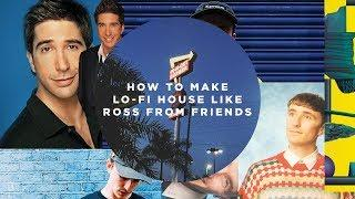 How To Make Lo-Fi House Like Ross From Friends [+Samples]
