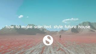How To Make Selected Style Future House(+ SAMPLES)