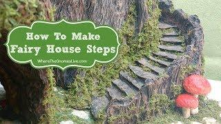 How To Make Fairy House Steps