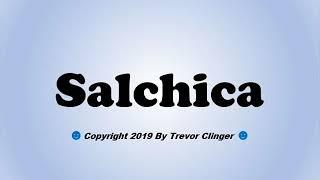 How To Pronounce Salchica (Spanish For Sausage)