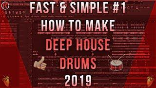 Fast & Simple #1 | How To Make Deep House | FL Studio | Drums | 2019
