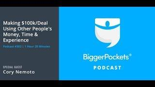 Making $100k/Deal Using Other People's Money, Time & Experience with Cory Nemoto   BP Podcast 302