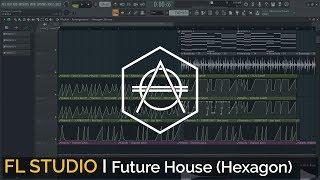 How To Make Future House (Hexagon Style) + FLP