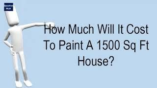 How Much Will It Cost To Paint A 1500 Sq Ft House?