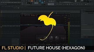 How To Make Future House (HEXAGON Style)+FLP