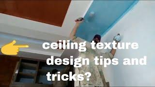 ceiling texture design tips and tricks?