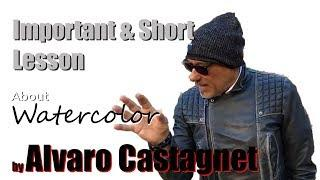 Alvaro CASTAGNET 's LESSON - Important TIPS about WATERCOLOR