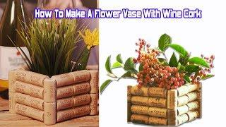 How To Make A Flower Vase With Wine Cork || Dry Craft || Flower Vase