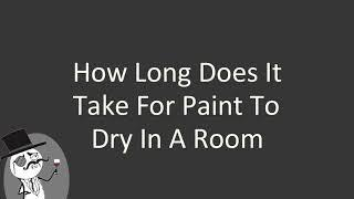 How long does it take for paint to dry in a room