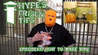 Hype's Prison Tips: Ep 3 How To Make Wine!