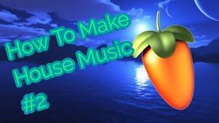 Fl Studio 20 - How To Make House Music #2 4k