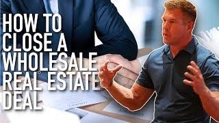 How to CLOSE a wholesale real estate sale