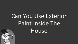 Can you use exterior paint inside the house