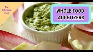 Whole Food Appetizers - Easy & Delicious Vegetable Dips & Spreads - Unique Flavors