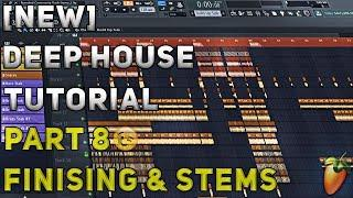 How To Make Deep House/Remix | FL Studio 12 | 2018 [Tutorial Part 8] (Finishing the track & Stems)