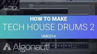How to make Solid Tech House Drums (Pt. 2) [UMC014] | Algonaut