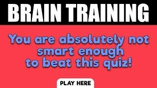 Brain Training Quiz - You are not smart enough for this quiz
