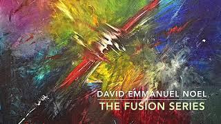 David Emmanuel Noel -The Fusion Series