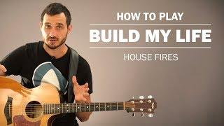 Build My Life (House Fires) | How To Play On Guitar