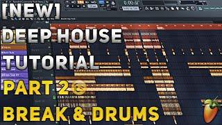 How To Make Deep House/Remix | FL Studio 12 | 2018 [Tutorial Part 2] (Break & Drums)