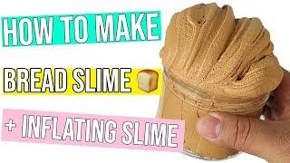 HOW TO MAKE BREAD SLIME + INFLATING SLIME!!!