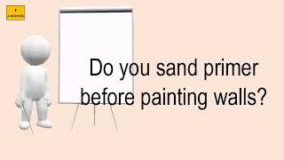 Do You Sand Primer Before Painting Walls?