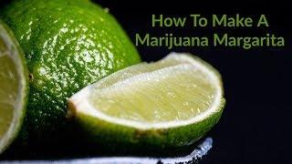 How To Make a Marijuana Margarita | Cocktailing With Cannabis