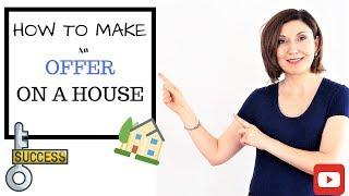HOW TO MAKE AN OFFER ON A HOUSE AND HAVE IT ACCEPTED
