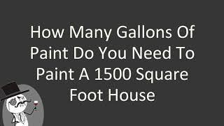 How many gallons of paint do you need to paint a 1500 square foot house