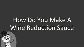 How do you make a wine reduction sauce