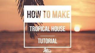 HOW TO MAKE: Tropical House like Kygo, Martin Jensen, Matoma, Sigala etc. - FL Studio Tutorial