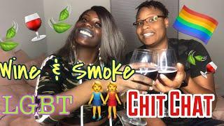Wine & Smoke Part 1???????? LGBT Chit Chat [MUST WATCH]