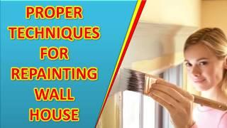 Industrial coatings, Proper Techniques for Repainting Wall House, painting house