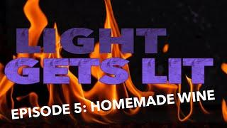 "LIGHT GETS LIT - Episode 5 ""Homemade Wine"""