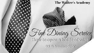 Fine dining restaurant service! How to open a bottle of wine as a sommelier. Waiter training video