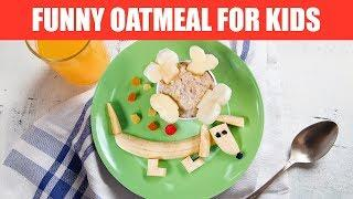 FOOD FOR KIDS │Make 3 Funny Oatmeal For Your Children! Awesome Breakfast Ideas For Kids | A+hacks