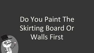 Do you paint the skirting board or walls first